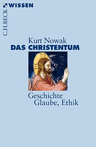 Das Christentum: Geschichte, Glaube, Ethik