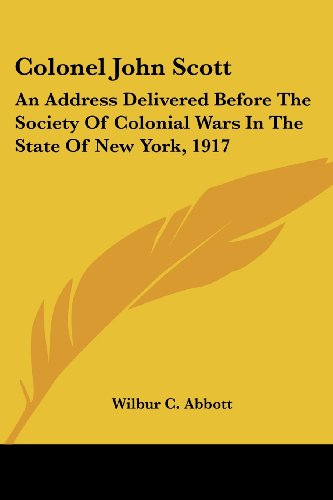 Colonel John Scott: An Address Delivered Before the Society of Colonial Wars in the State of New York, 1917