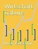 Wirtschaft Gabuns (Wirtschaft in Ländern, Band 94) -