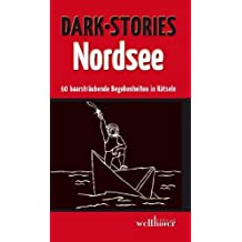Dark Stories Nordsee: 60 haarsträubende Begebenheiten in Rätseln