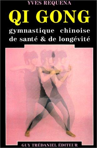 Qi gong, gymnastique chinoise de santé & de longévité par Yves Réquéna
