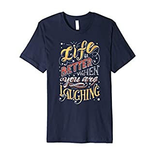 Life Is Better When You Are Laughing Classic Tee