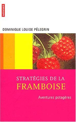 Stratégies de la framboise : Aventures potagères par Dominique Louise Pélegrin