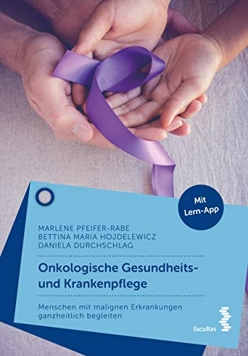 Onkologische Gesundheits- und Krankenpflege: Menschen mit malignen Erkrankungen ganzheitlich begleiten
