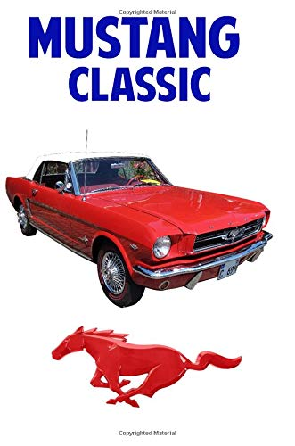 Mustang Classic: Driving and Enjoying Collectible Cars (Convertible Edition) - Composition Notebook Journal Diary; College Ruled; 150 pages
