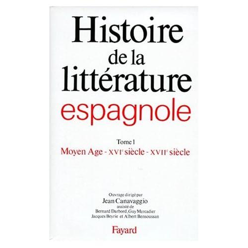 Histoire de la littérature espagnole : Tome 1 - Moyen Age - XVIème siècle - XVIIème siècle