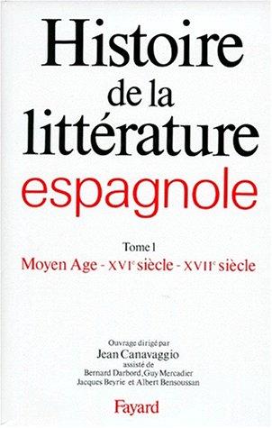 Histoire de la littérature espagnole : Tome 1 - Moyen Age - XVIème siècle - XVIIème siècle par Jean Canavaggio