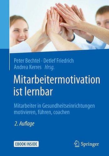 Mitarbeitermotivation ist lernbar: Mitarbeiter in Gesundheitseinrichtungen motivieren,...