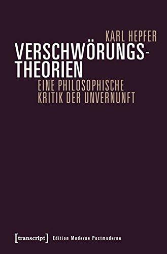 Verschwörungstheorien: Eine philosophische Kritik der Unvernunft (Edition Moderne Postmoderne)