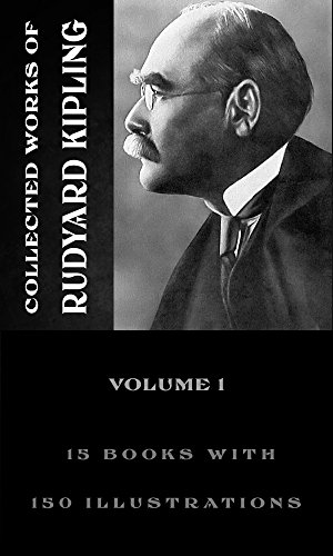 Collected Works Of Rudyard Kipling, Vol. 1 (illustrated): (Fifteen Books With More Then 150 Illustrations Included) (English Edition)