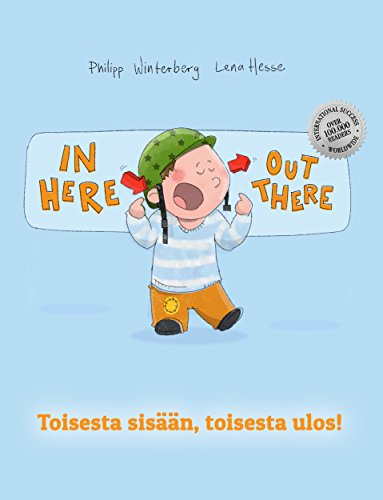In here, out there! Toisesta sisään, toisesta ulos!: Children's Picture Book English-Finnish (Bilingual Edition/Dual Language) (English Edition)
