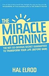 [(The Miracle Morning : The 6 Habits That Will Transform Your Life Before 8am)] [Author: Hal Elrod] published on (January, 2016)
