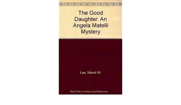 The Good Daughter An Angela Matelli Mystery Amazon Wendi W