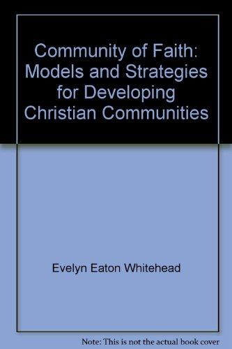 Community of Faith: Models and Strategies for Developing Christian Communities