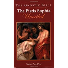 The Gnostic Bible: The Pistis Sophia Unveiled by First Last (2005-01-01)