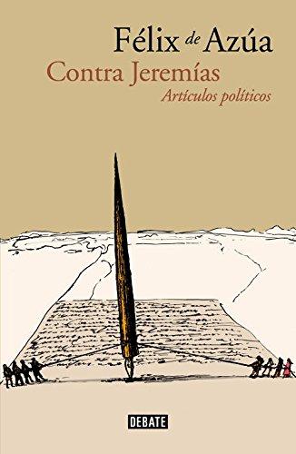 Contra Jeremías: Artículos políticos (Debate) por Félix de Azúa