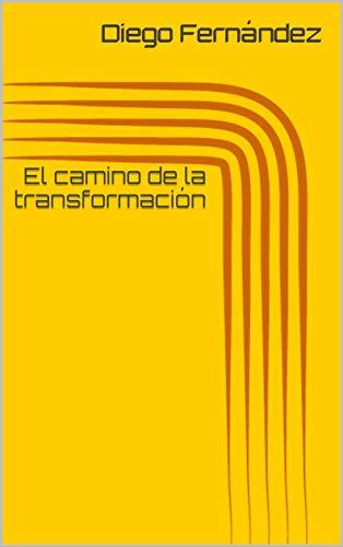 El camino de la transformación por Diego  Fernández
