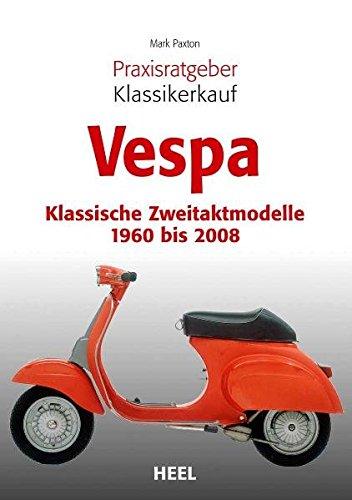 Preisvergleich Produktbild Praxisratgeber Klassikerkauf: Vespa: Klassische Zweitaktmodelle 1960 bis 2008
