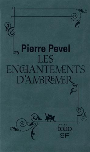 Le Paris des Merveilles, I:Les enchantements d'Ambremer par Pierre Pevel