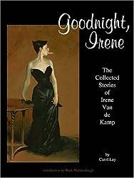 Goodnight, Irene: The Collected Stories of Irene Van de Kamp by Carol Lay (2007-06-01)