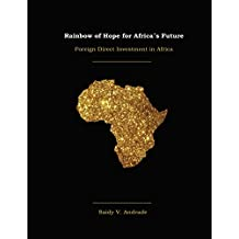Rainbow of Hope for Africa's Future: Foreign Direct Investment in Africa (English Edition)