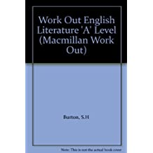 Work Out English Literature 'A' Level (Macmillan Work Out) by S. H Burton (1986-08-15)