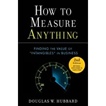 How to Measure Anything: Finding the Value of Intangibles in Business by Hubbard, Douglas W. (2010) Hardcover