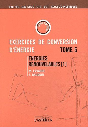 Exercices et problèmes de conversion d'énergie : Tome 5, Energies renouvelables (1) : aérogénérateurs, gestion et stockage d'énergie par Michel Lavabre, Fabrice Baudoin