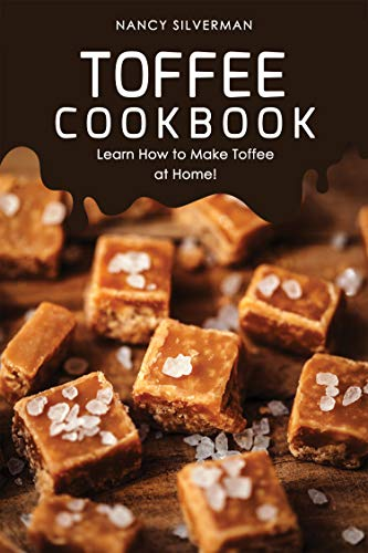 Toffee Cookbook: Learn How to Make Toffee at Home! (English Edition) (Peanut Candy Butter Toffee)
