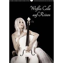 Weißes Cello auf Reisen (Wandkalender 2019 DIN A3 hoch): Mit dem weißen Cello durch's Jahr - eine musisch-künstlerische Bilderreise (Monatskalender, 14 Seiten) (CALVENDO Kunst)