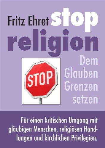 Stop Religion. Dem Glauben Grenzen setzen.