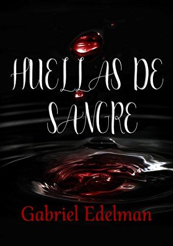 HUELLAS DE SANGRE: (SPANISH EDITION) por GABRIEL EDELMAN