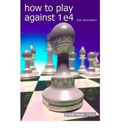 [(How to Play Against 1 e4)] [ By (author) Neil McDonald ] [March, 2009]