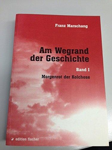 Am Wegrand der Geschichte. Eine zeitgeschichtliche Erzählung, Band I Morgenrot der Kolchose (edition fischer)
