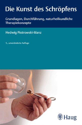 Die Kunst des Schröpfens: Grundlagen, Durchführung, naturheilkundliche Therapiekonzepte
