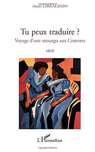 Tu peux traduire ?: Voyage d'une mzungu aux Comores - Récit par  Anaïs Libralesso