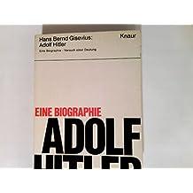 Adolf Hitler. Eine Biographie - Versuch einer Deutung