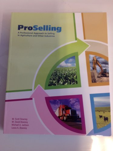 ProSelling: A Professional Approach to Selling in Agriculture and Other Industries by W. Scott Downey (2011) Paperback