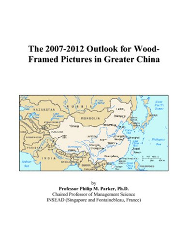 The 2007-2012 Outlook for Wood-Framed Pictures in Greater China