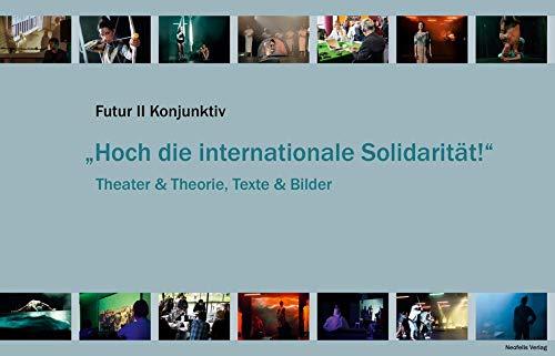 """""""Hoch die internationale Solidarität!"""": Theater & Theorie, Texte & Bilder"""