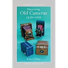 Discovering Old Cameras 1839-1939 (Shire Discovering)