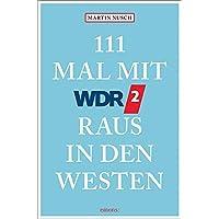 111 Mal mit WDR 2 raus in den Westen: Reiseführer