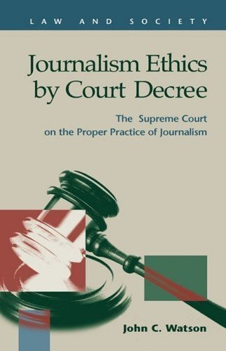 Journalism Ethics by Court Decree: The Supreme Court on the Proper Practice of Journalism (Law and Society) (Law and Society: Recent Scholarship) by John C. Watson (2008-04-10)