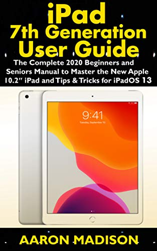 iPad 7th Generation User Guide: The Complete 2020 Beginners and ...