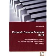 Corporate Financial Relations (CFR): Kommunikationsstrategien für mittelständische Unternehmen nach Basel II