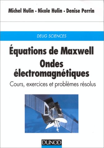 EQUATIONS DE MAXWELL, ONDES ELECTROMAGNETIQUES. Cours, exercices et problèmes résolus, 3ème édition