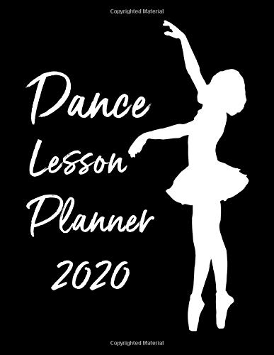 Dance Lesson Planner: 2020 Weekly and Monthly Lesson Planner for Dance Teachers - Teacher Agenda for Class Planning and Organizing...