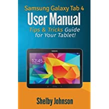 Samsung Galaxy Tab 4 User Manual: Tips & Tricks Guide for Your Tablet! by Shelby Johnson (2014-08-10)