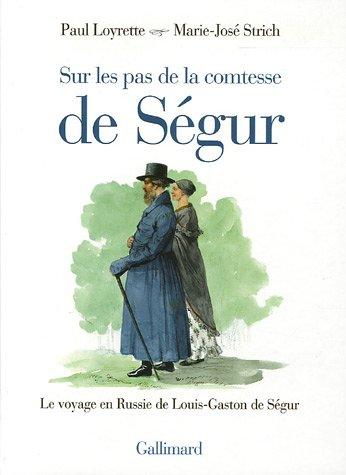 Sur les pas de la comtesse de Ségur: Le voyage en Russie de Louis-Gaston de Ségur par Marie-José Strich
