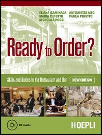 Ready to order? Skills and duties in the restaurant. Materiali per il docente. Per gli Ist. professionali alberghieri. Con CD Audio